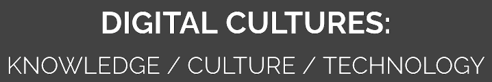 Digital Cultures: Knowledge / Culture / Technology